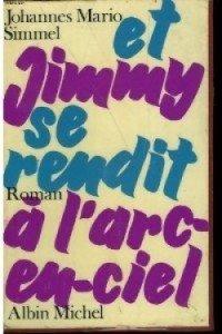 Et Jimmy se rendit à l'arc en ciel  par Johannes Mario Simmel et-jimmy-se-rendit-a-l-arc-en-ciel-1845582-250-400-200x300